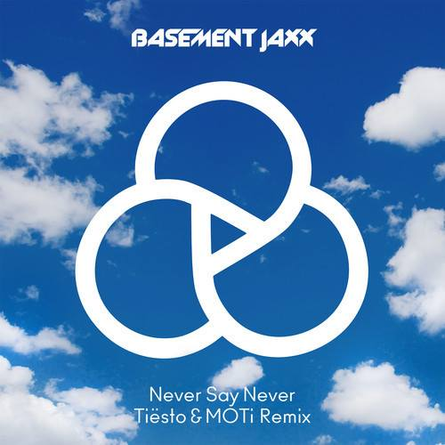 Basement Jaxx Never Say Never (Tiesto & MOTi Remix) (Soundcloud) (2014)