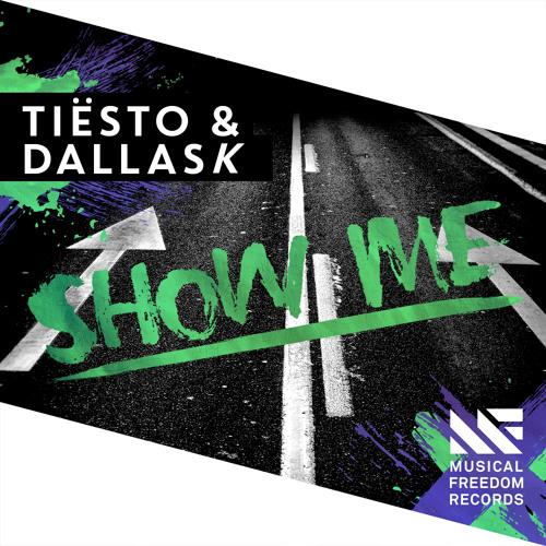 Tiesto & DallasK - Show Me (Musical Freedom) (WEB) (2015)